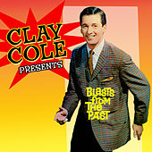 Clay Cole Presents Blasts From The Past by Various Artists