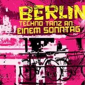 Berlin Techno Tanz an Einem Sonntag by Various Artists