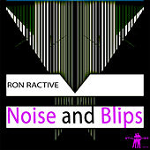 Noise and Blips by Ron Ractive