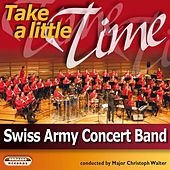 Take a Little Time by Swiss Army Concert Band