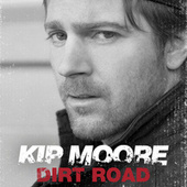 Dirt Road by Kip Moore