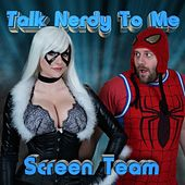 Talk Nerdy to Me by Screen Team