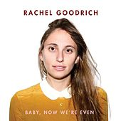 Baby, Now We're Even by Rachel Goodrich
