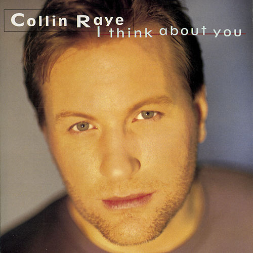I Think About You by Collin Raye