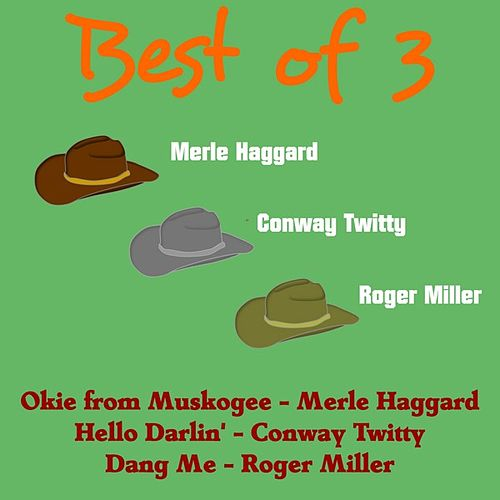 Best of 3: Merle Haggard, Conway Twitty, Roger Miller by Various Artists