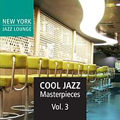 Cool Jazz Masterpieces, Vol. 3 by New York Jazz Lounge