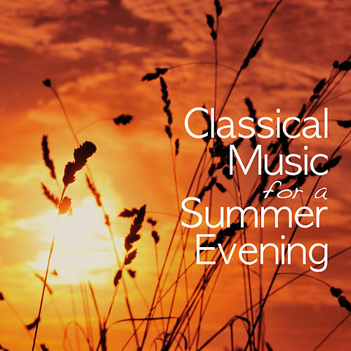 Classical Music for a Summer Evening by Various Artists