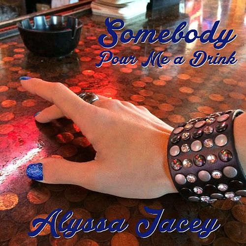 Somebody Pour Me a Drink by Alyssa Jacey