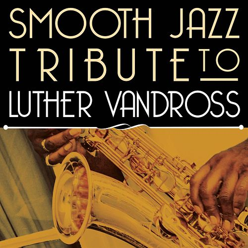 Smooth Jazz Tribute to Luther Vandross by Smooth Jazz Allstars