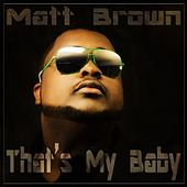 That's My Baby (feat. Spaceman) by The Matt Brown