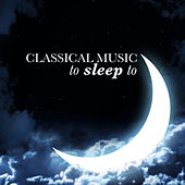 Classical Music to Sleep To by Various Artists