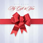 My Gift to You by Eric Essix