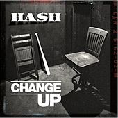 Change Up by Ha$h