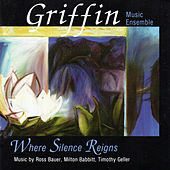 Where Silence Reigns: Music by Ross Bauer, Milton Babbitt, Timothy Geller by Various Artists