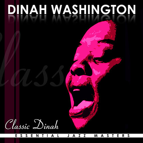 Classic Dinah by Dinah Washington