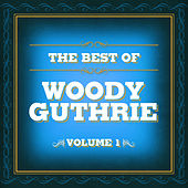 The Best of Woody Guthrie, Volume 1 by Woody Guthrie