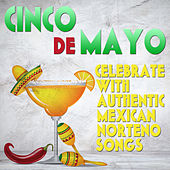 Cinco de Mayo: Celebrate With Authentic Mexican Norteno Songs by Various Artists