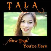 Now That You're Here - Single by Tala