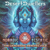 Nomadic Ecstatic: The Wandering Remixes, Vol. 2 by Desert Dwellers