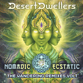 Nomadic Ecstatic: The Wandering Remixes, Vol. 1 by Desert Dwellers