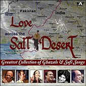 With Love Across the Salt Desert Greatest Collection of Best Ghazals & Sufi Songs by Various Artists