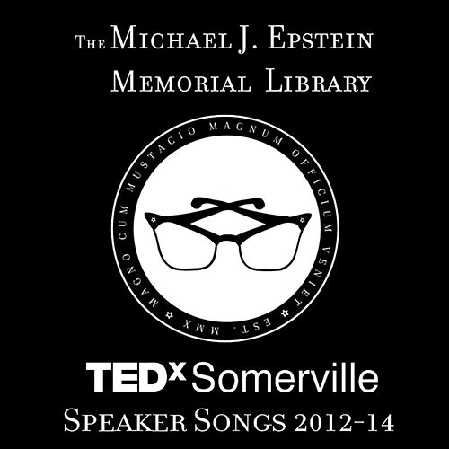 TEDxSomerville Speaker Songs 2012​-​14 by The Michael J. Epstein Memorial Library