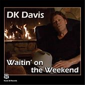 Waitin On the Weekend by D.K. Davis