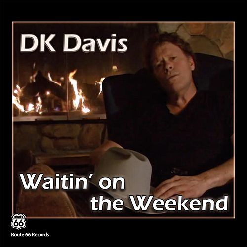 Waitin On the Weekend by D.K. Davis