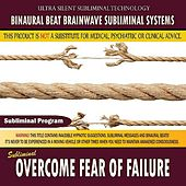 Overcome Fear of Failure by Binaural Beat Brainwave Subliminal Systems