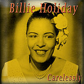 Carelessly by Billie Holiday