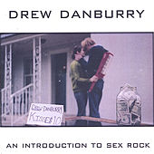 An Introduction To Sex Rock by Drew Danburry