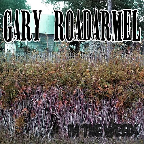 In the Weeds by Gary Roadarmel