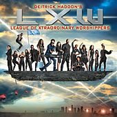 Deitrick Haddon's LXW by Deitrick Haddon's LXW (League of Xtraordinary Worshippers)