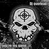 You're My Game by Dj Overlead