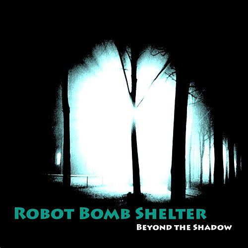 Beyond The Shadow - Single by Robot Bomb Shelter