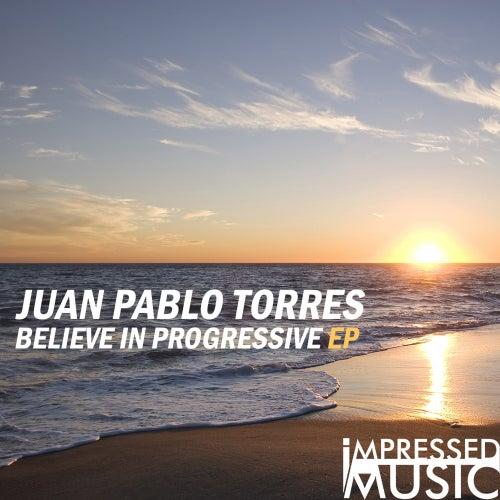 Believe In Progressive - Single by Juan Pablo Torres