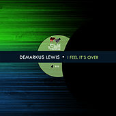 I Feel Its Over EP by Demarkus Lewis