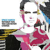 Without This You Can Never Change by Space March