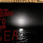 Afropea 3 - Telling Stories To The Sea by Various Artists