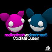 Cocktail Queen (Melleefresh vs. deadmau5) - Single by Melleefresh