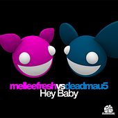 Hey Baby (Melleefresh vs. deadmau5) by Melleefresh