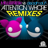 Attention Whore Remixes (Melleefresh vs. deadmau5) by Melleefresh