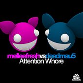 Attention Whore (Melleefresh vs. deadmau5) by Melleefresh
