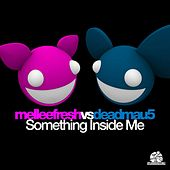 Something Inside Me (Melleefresh vs. deadmau5) by Melleefresh