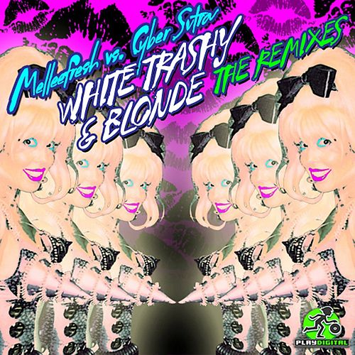 White Trashy & Blonde The Remixes (Melleefresh vs. CyberSutra) by Melleefresh