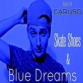 Skate Shoes & Blue Dreams by Caruso