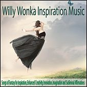 Willy Wonka Inspiration Music: Songs of Fantasy for Inspiration, Enhanced Creativity, Innovation, Imagination and Subliminal Affirmations by Robbins Island Music Group