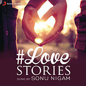 #Love Stories Sung by Sonu Nigam by Various Artists
