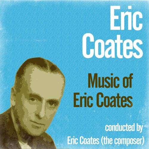 Music of Eric Coates by Eric Coates