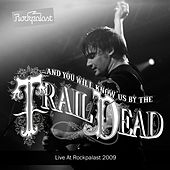 Live At Rockpalast (Live in Cologne 14. 05. 2009) von ...And You Will Know Us By the Trail of Dead